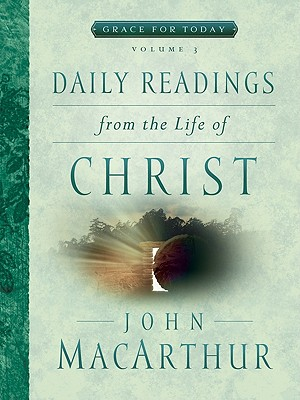 Daily Readings From the Life of Christ Volume 3 (Grace for Today), John MacArthur