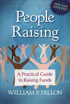 People Raising: A Practical Guide to Raising Funds, Dillon, William P.