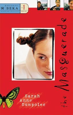 The Masquerade (Becoming Beka Series, Book 1), Sarah Anne Sumpolec