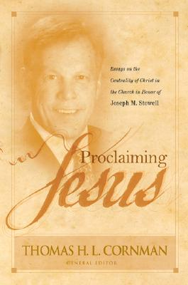 Image for Proclaiming Jesus: Essays on the Centrality of Christ in the Church in Honor of Joseph M. Stowell