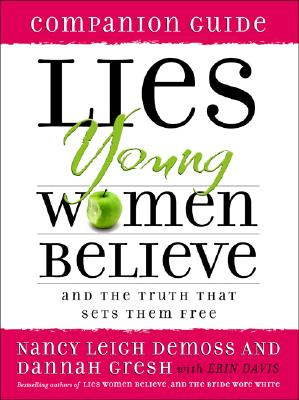 Lies Young Women Believe Companion Guide: And the Truth that Sets Them Free, Nancy Leigh DeMoss, Dannah Gresh, Erin Davis