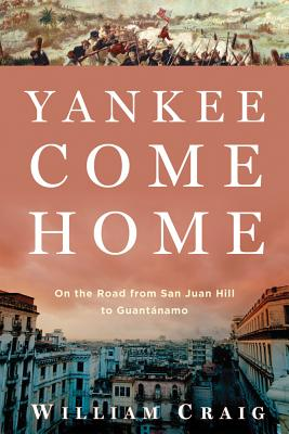 Image for Yankee Come Home: On the Road from San Juan Hill to Guantánamo