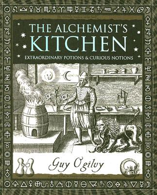 The -Alchemist's Kitchen: Extraordinary Potions & Curious Notions (Wooden Books), Ogilvy, Guy