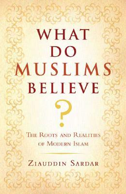 Image for What Do Muslims Believe?: The Roots and Realities of Modern Islam