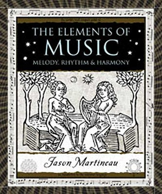 The Elements of Music: Melody, Rhythm, and Harmony (Wooden Books), Dr. Jason Martineau