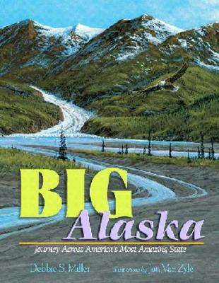 Big Alaska: Journey Across America's Most Amazing State, DEBBIE S. MILLER