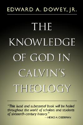 Knowledge of God in Calvin's Theology, 3rd Ed., Mr. Edward A. Dowey Jr.