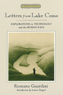 Letters from Lake Como: Explorations in Technology and the Human Race (Ressourcement : Retrieval & Renewal in Catholic Thought), ROMANO GUARDINI