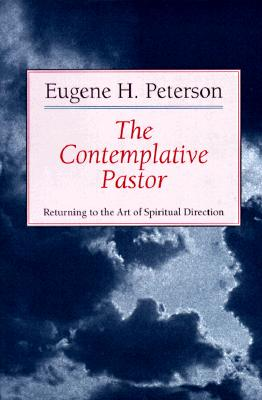 The Contemplative Pastor: Returning to the Art of Spiritual Direction, Eugene H. Peterson