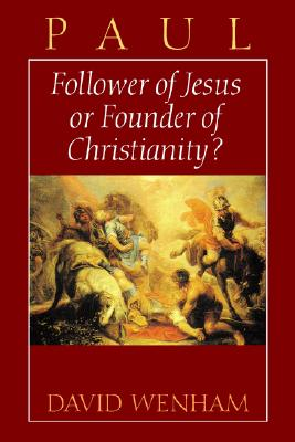 Paul: Follower of Jesus or Founder of Christianity?, DAVID WENHAM