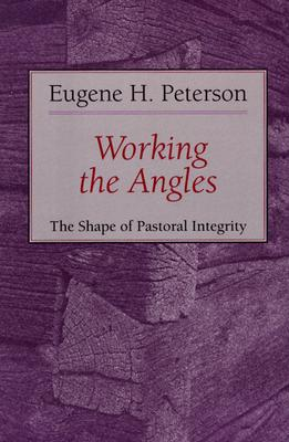 Working the Angles : The Shape of Pastoral Integrity, EUGENE H. PETERSON
