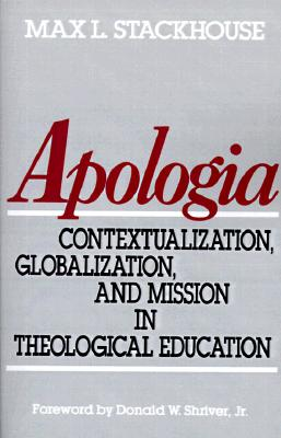Apologia: Contextualization, Globalization, and Mission in Theological Education, Stackhouse, Max L.