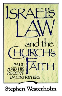 Israel's Law and the Church's Faith: Paul and His Recent Interpreters, Mr. Stephen Westerholm