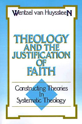 Theology and the Justification of Faith: Constructing Theories in Systematic Theology, Van Huyssteen, Mr. Wentzel