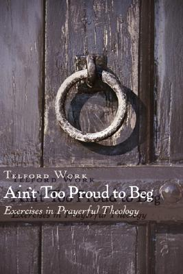 Image for Ain't Too Proud to Beg: Living Through the Lord's Prayer