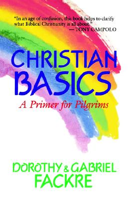 Christian Basics: A Primer for Pilgrims, Fackre, Mrs. Dorothy
