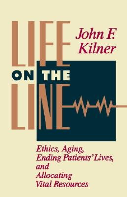 Image for Life on the Line: Ethics, Aging, Ending Patients' Lives, and Allocating Vital Resources