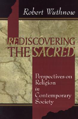 Image for Rediscovering the Sacred: Perspectives on Religion in Contemporary Society