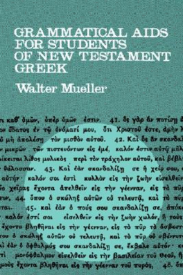 Grammatical Aids for Students of New Testament Greek, Walter Mueller