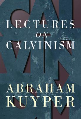 Lectures on Calvinism, ABRAHAM KUYPER
