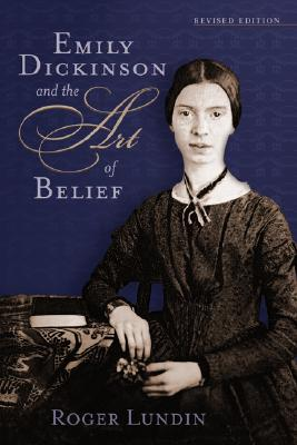 Emily Dickinson and the Art of Belief, ROGER LUNDIN