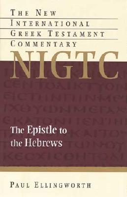 NIGTC The Epistle to the Hebrews: A Commentary on the NIGTC Greek Text (New International Greek Testament Commentary), Paul Ellingworth