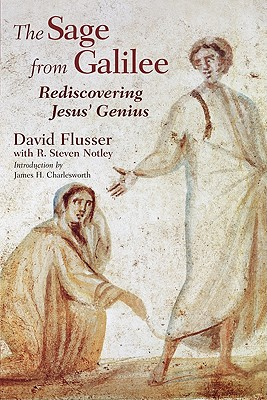 The Sage from Galilee: Rediscovering Jesus' Genius, DAVID FLUSSER, R. STEVEN NOTLEY