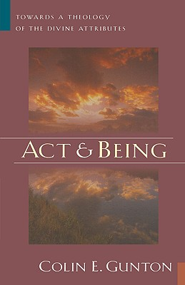 Image for Act and Being: Towards a Theology of the Divine Attributes