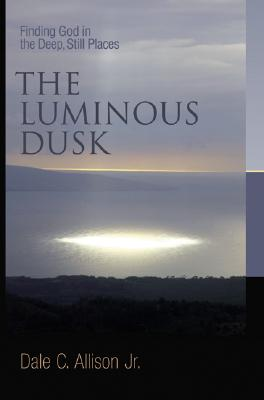 Image for The Luminous Dusk: Finding God in the Deep, Still Places