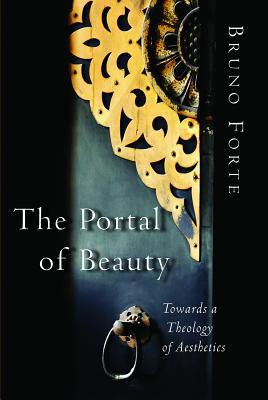 The Portal of Beauty: Towards a Theology of Aesthetics, BRUNO FORTE