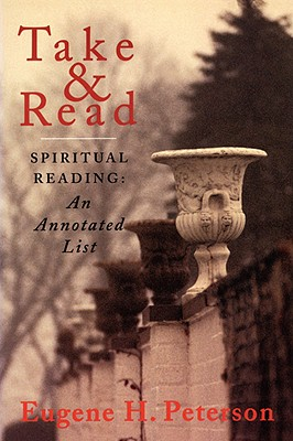 Take and Read: Spiritual Reading: An Annotated List, EUGENE H. PETERSON
