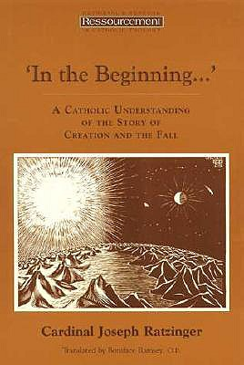 In the Beginning...: A Catholic Understanding of the Story of Creation and the Fall (Resourcement), JOSEPH CARDINAL RATZINGER, Pope Benedict XVI