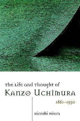 Image for The Life and Though of Kanzo Uchimura, 1861-1930