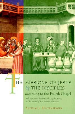 The Missions of Jesus and the Disciples According to the Fourth Gospel: With Implications for the Fourth Gospel's Purpose and the Mission of the Conte, Kostenberger, Mr. Andreas J.