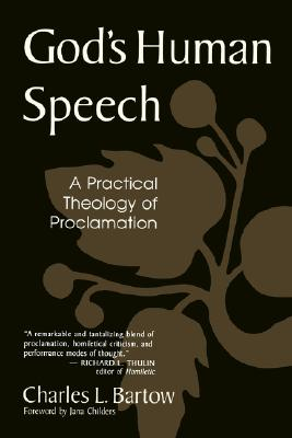 God's Human Speech: A Practical Theology of Proclamation, Bartow, Charles L.