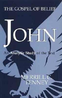 John: The Gospel of Belief, Tenney, Merrill C.