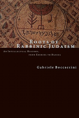 Image for Roots of Rabbinic Judaism  An Intellectural History, from Ezekiel to Daniel