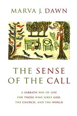 Image for The Sense of the Call: A Sabbath Way of Life for Those Who Serve God, the Church, and the World