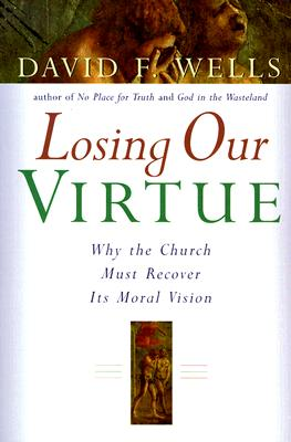 Image for Losing Our Virtue: Why the Church Must Recover Its Moral Vision