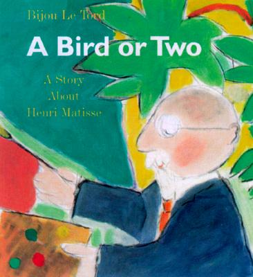 Image for A Bird or 2: A Story About Henri Matisse