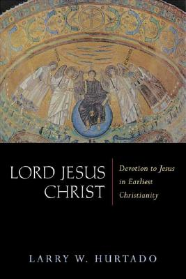 Image for Lord Jesus Christ: Devotion to Jesus in Earliest Christianity