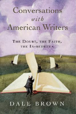 Conversations With American Writers: The Doubt, the Faith, the In-Between, DALE BROWN