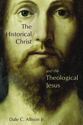 The Historical Christ and the Theological Jesus, DALE C. ALLISON Jr.