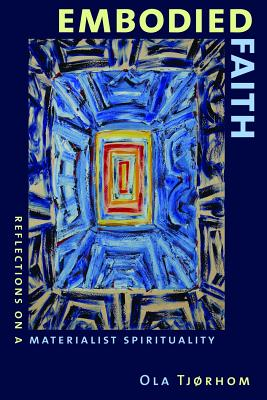 Image for Embodied Faith: Reflections on a Materialist Spirituality