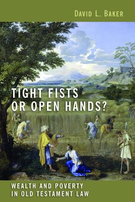 Image for Tight Fists or Open Hands?: Wealth and Poverty in Old Testament Law