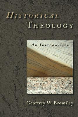 Historical Theology: An Introduction, Bromiley, Mr. Geoffrey W.