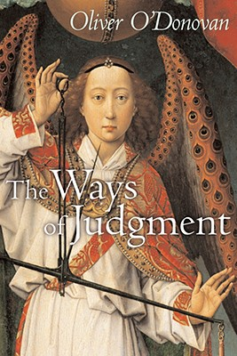 The Ways of Judgment: The Bampton Lectures, 2003 (Bampton Lectures), OLIVER O'DONOVAN