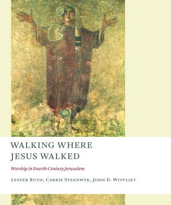 Walking Where Jesus Walked: Worship in Fourth-Century Jerusalem (Church at Worship: Case Studies from Christian History), Lester Ruth