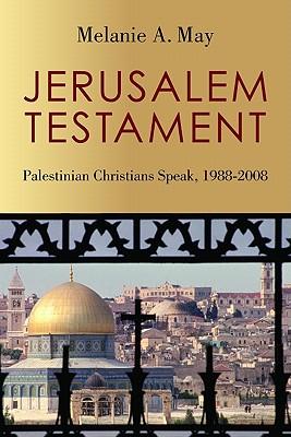 Jerusalem Testament: Palestinian Christians Speak, 1988-2008, Melanie May