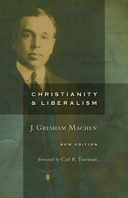 Christianity and Liberalism, J. Gresham Machen